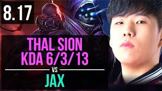 Thal - SION vs JAX (TOP) ~ KDA 6/3/13 ~ Korea Challenger ~ Patch 8.17