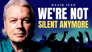 DAVID ICKE | The Silent Majority Ain't Silent Anymore