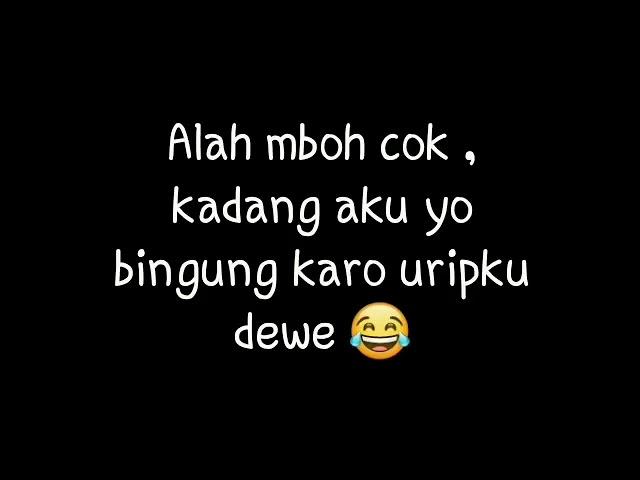Story Wa #Alah Mboh Cok Kadang Aku Yo Bengung Karo Oripku Dewe