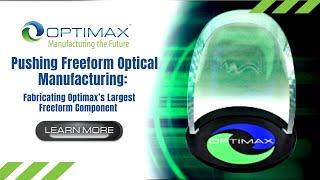 Pushing Freeform Optical Manufacturing: Fabricating Optimax's Largest Freeform Component