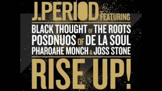 Rise Up  - J Period feat Black Thought, Posdnuos, Pharoahe Monch & Joss Stone