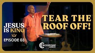 Tear the Roof Off! // Steve Redden // Jesus Is King E03 // 2021 JAN 17