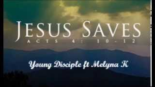 Jesus Saves - Young Disciple ft Melyna K
