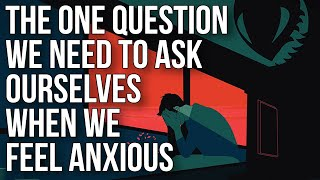 The One Question We Need to Ask Ourselves When We Feel Anxious