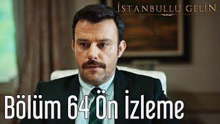 İstanbullu Gelin 64. Bölüm - Ön İzleme