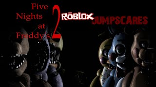 Five Nights at Freddy's 2 Roblox all Jumpscares