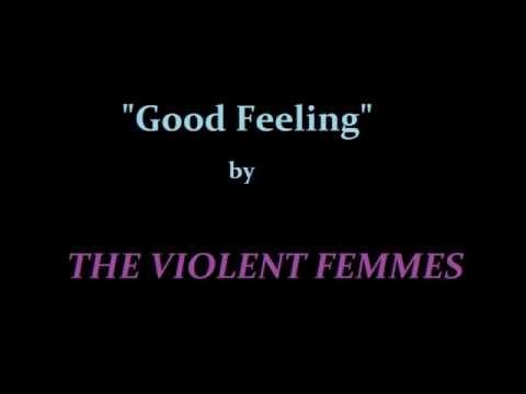 """Good Feeling"" W/ Lyrics By THE VIOLENT FEMMES"