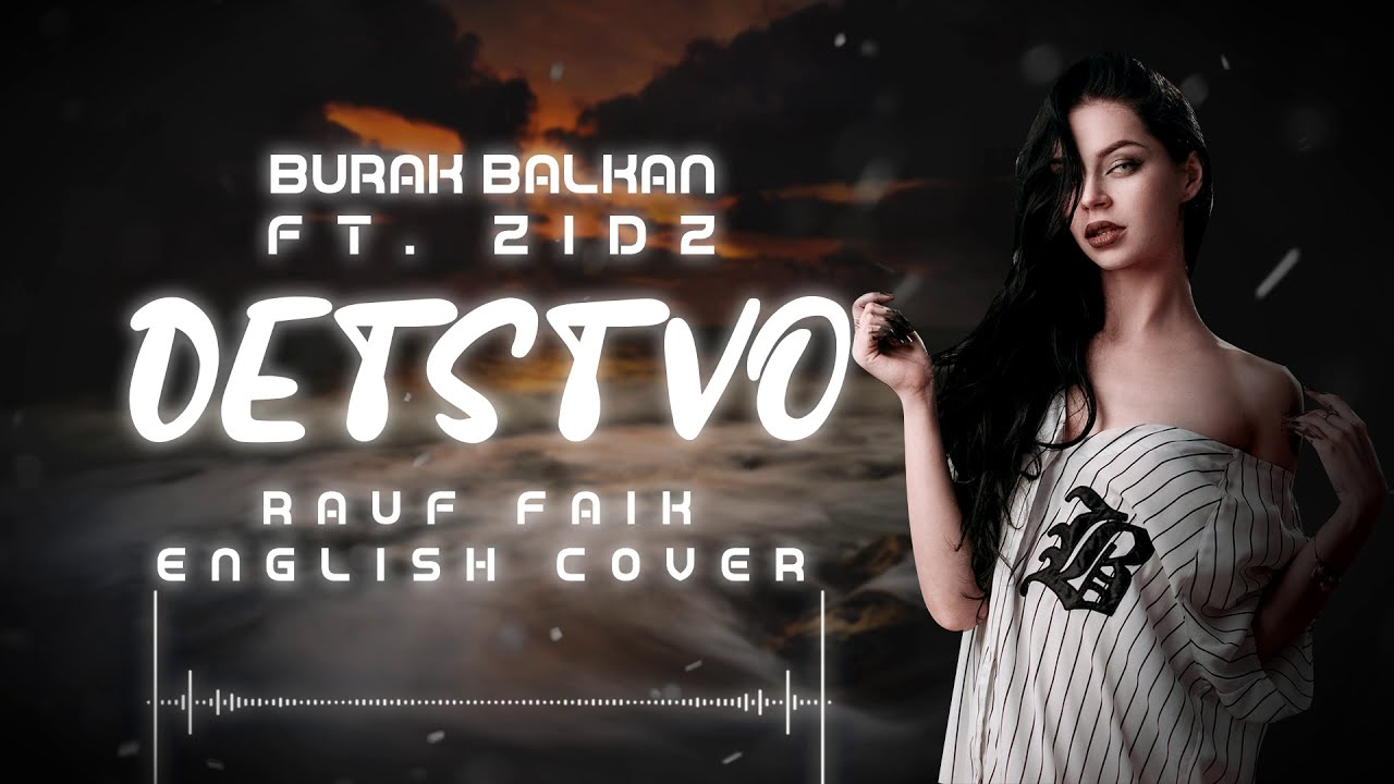 Burak Balkan ft. Zidz - Detstvo детство [Rauf Faik English Cover]