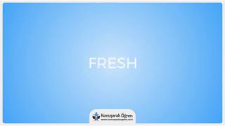 Fresh Nedir? Fresh İngilizce Türkçe Anlamı Ne Demek? Telaffuzu Nasıl Okunur? Çeviri Sözlük