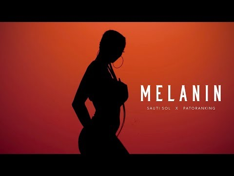 Sauti Sol - Melanin feat Patoranking -  (Official Music Video)