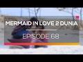 Mermaid In Love 2 Dunia Episode 68