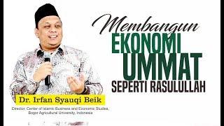 Dr. Irfan Syauqi Beik - Cara Membangun Ekonomi Ummat Seperti Diajarkan Rasulullah