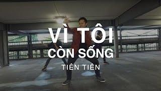 VÌ TÔI CÒN SỐNG - Tiên Tiên | Hieu-ck Ray Dance Choreography