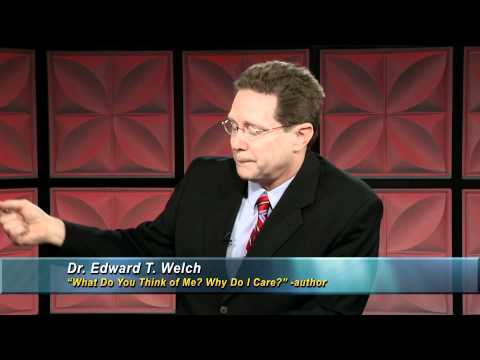 What Do You Think of Me? Why Do I Care? - Dr. Edward Welch - Host, Dr. Freda Crews