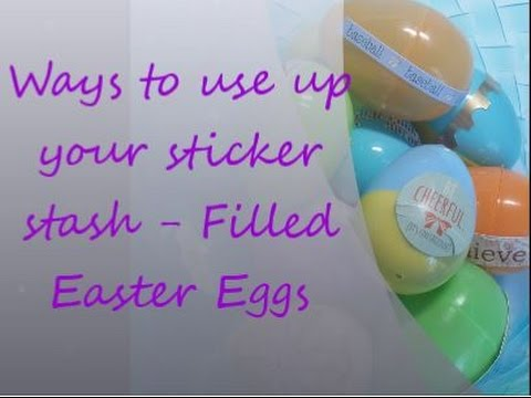 Use Your Sticker Stash – Sticker Filled Easter Eggs
