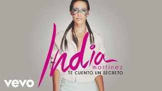 India Martinez - Te Cuento un Secreto (Audio)