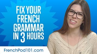 Fix Your French Grammar in 3 Hours