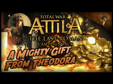 Total War: Attila - The Last Roman ~ The Roman Expedition - A Mighty Gift from Theodora!