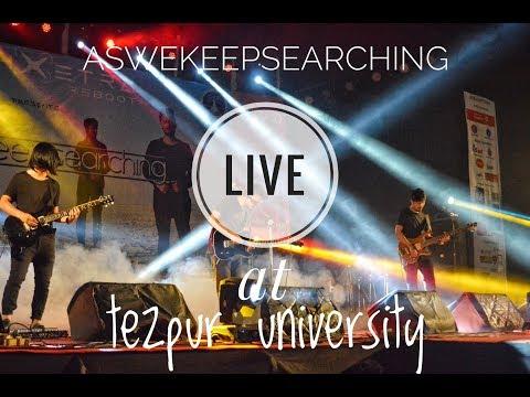 aswekeepsearching LIVE at Tezpur university | As we keep searching B-303 | metanoia| techxetra2k17