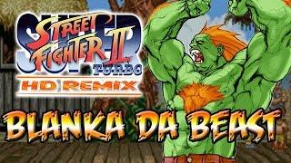 BLANKA DA BEAST: Super Street Fighter 2 Turbo HD Remix (SF Legacy Part 4)