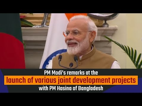 PM Modi's remarks at the launch of various joint development projects with PM Hasina of Bangladesh
