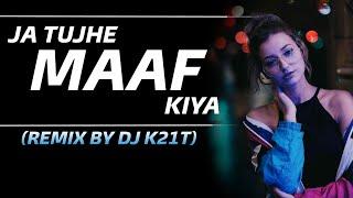 Ja tujhe maaf kiya    REMIX    sad song    DJ K21T    Pyar ki raah mein mujhko