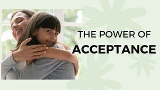 The Power of Acceptance - Acceptance Is the Greatest Thing of All