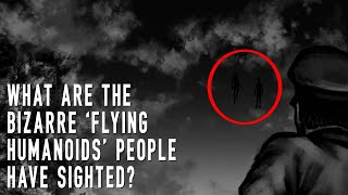 The Terrifying Flying Humanoids of The Americas...