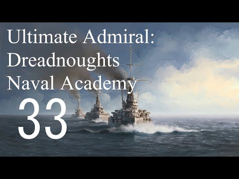 Let's Play Ultimate Admiral: Dreadnoughts EA-A3 - Naval Academy 33