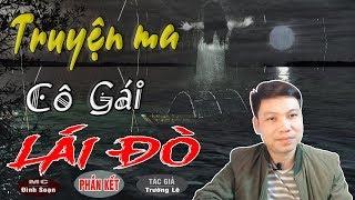 [PHẦN 9 KẾT] CÔ GÁI LÁI ĐÒ - Truyện Ma Có Thật Ở Việt Nam TG Trường Lê
