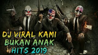 Download DJ VIRAL KAMI BUKAN ANAK HITS 2019 Mp3