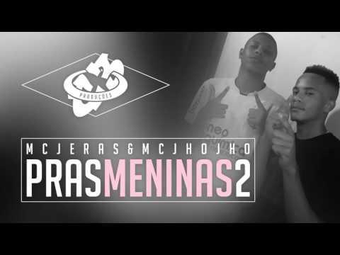 MC Jeras & MC Jho Jho - Pras Meninas 2 (C3 Produções) 2016