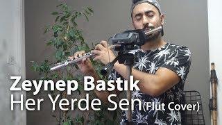 Zeynep Bastık - Her Yerde Sen (Flüt Cover) Resimi