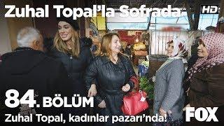 Şaduman Hanım ve Zuhal Topal kadınlar pazarı'nda! Zuhal Topal'la Sofrada 84. Bölüm
