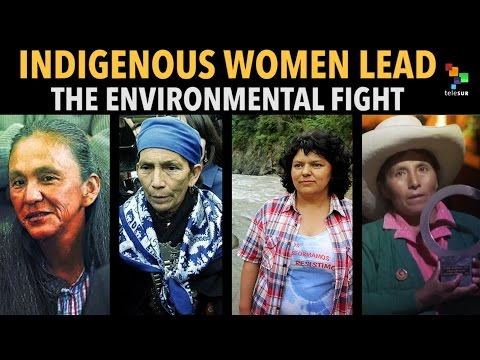 Indigenous Women Lead The Environmental Fight