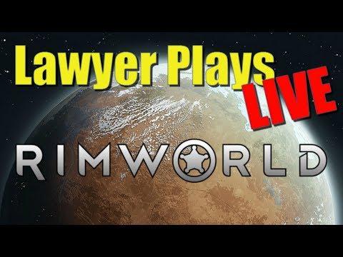Lawyer Plays LIVE:  RimWorld
