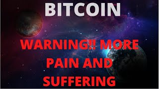 BITCOIN WARNING! BE READY FOR MORE PAIN!