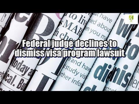 Federal judge declines to dismiss visa program lawsuit