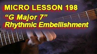 "Micro Lesson 198: ""G Major 7"" Rhythmic Embellishment"