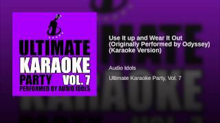 Use It up and Wear It Out (Originally Performed by Odyssey) (Karaoke Version)
