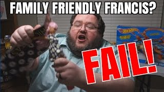FAMILY FRIENDLY FRANCIS FAIL!