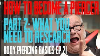 How to Become a Piercer Part 2: Research - Body Piercing Basics EP 21