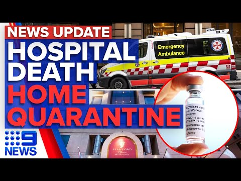 Investigation into link between death and vaccine, home quarantine on the cards | 9 News Australia