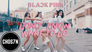 KPOP IN PUBLIC TURKEY BLACKPINK 39;DON39;T KNOW WHAT TO DO39; Dance Cover by CHOS7N