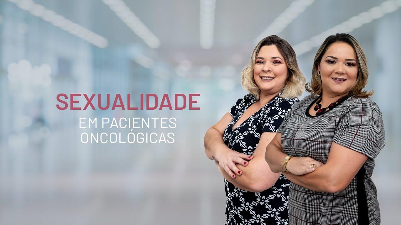 Sexualidade em pacientes oncológicas | Dra. Barbara Andrade e Dra. Grasiela Benini