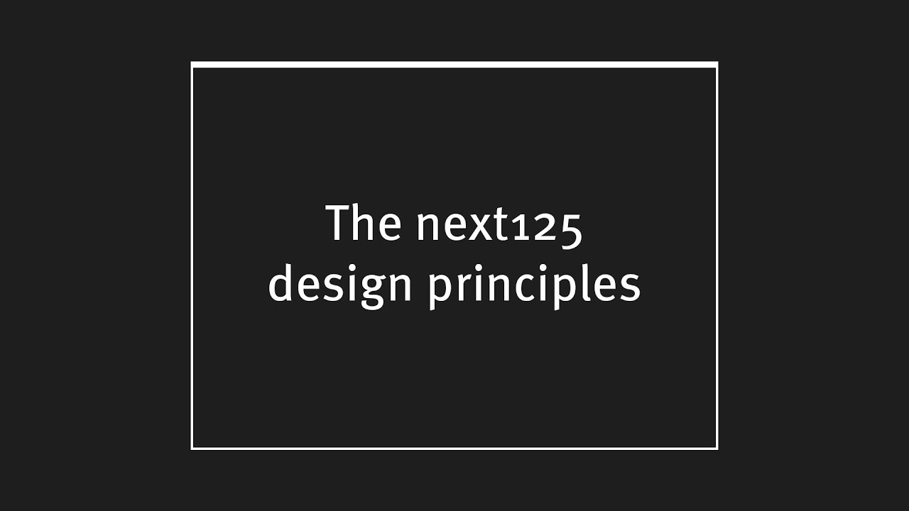 Next125 next125 - design principles (english version) - youtube