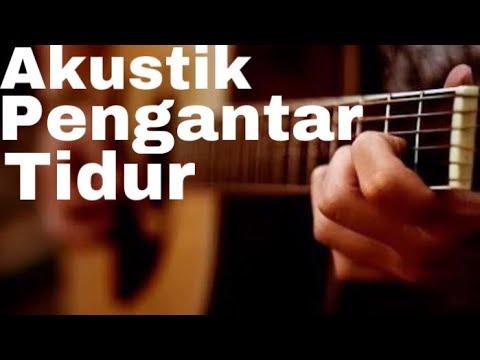 LAGU AKUSTIK INDONESIA ( COVER ) | PENGANTAR TIDUR from YouTube · Duration:  57 minutes 41 seconds