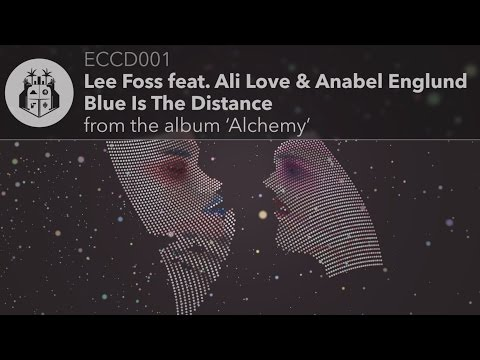 Lee Foss feat. Ali Love & Anabel Englund - Blue Is The Distance
