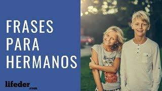 39 Bonitas Frases para Mi Hermano (COMPARTIR y FELICITAR)❤️