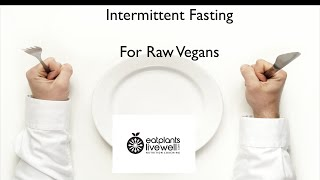 Intermittent Fasting for Raw Food Vegans